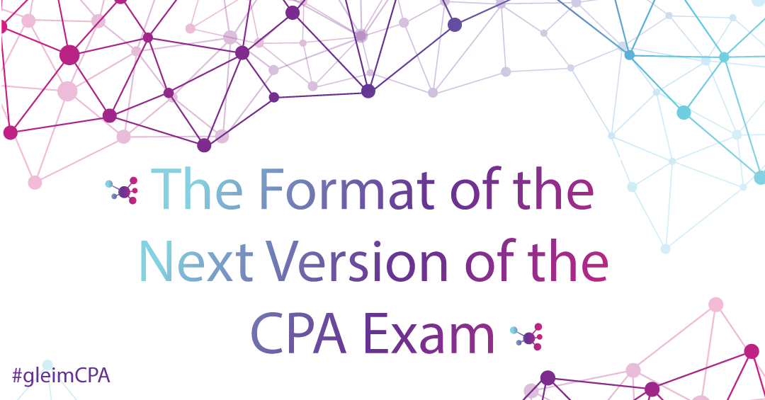 Format of the Next Version of the CPA Exam