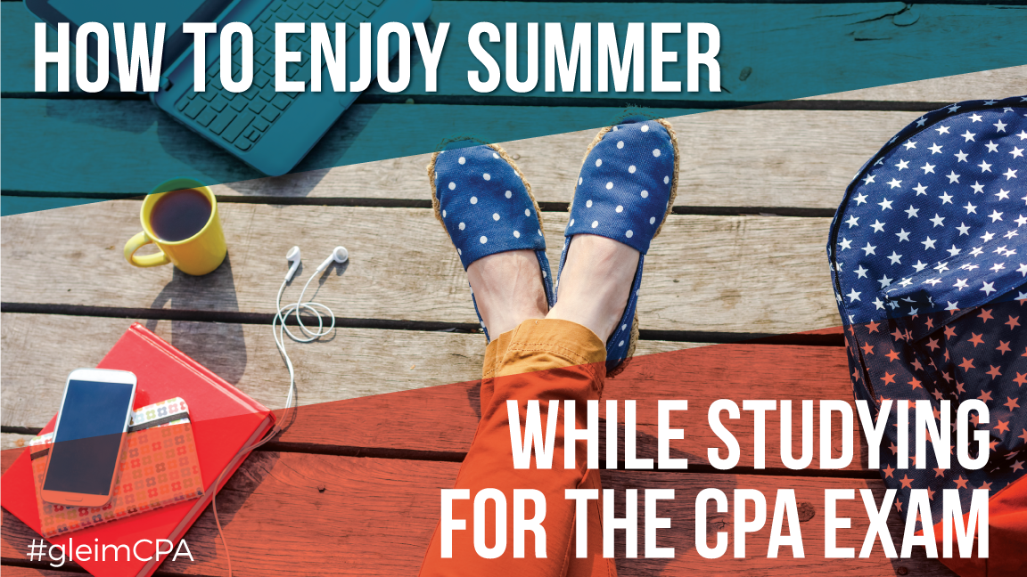 Enjoy summer while studying for the CPA exam