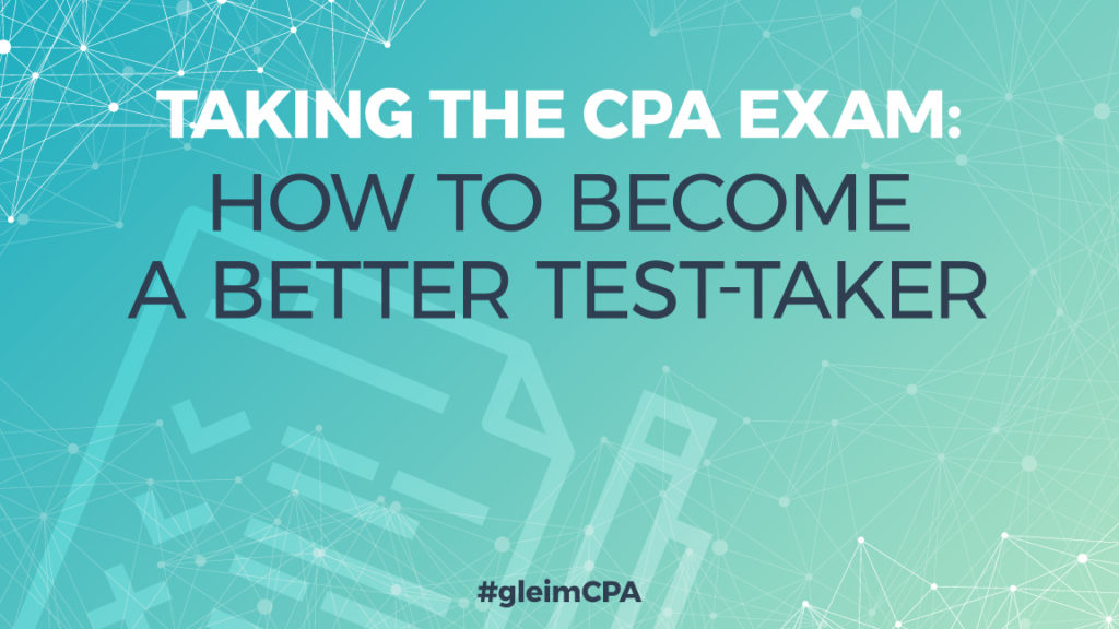 taking the cpa exam how to become a better test taker gleim cpa how to become a better cpa test taker