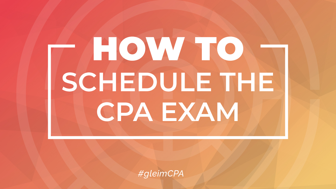 how to schedule the cpa exam gleim cpa review how to schedule the cpa exam