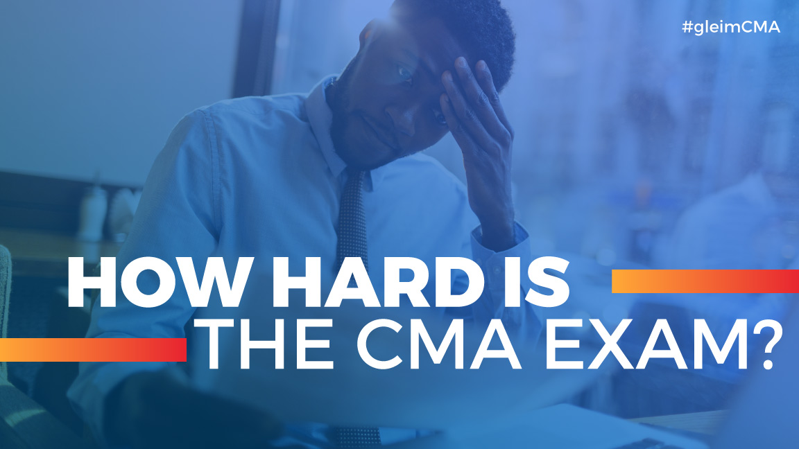 How Hard Is The Cma Exam Discussing Cma Exam Difficulty Gleim