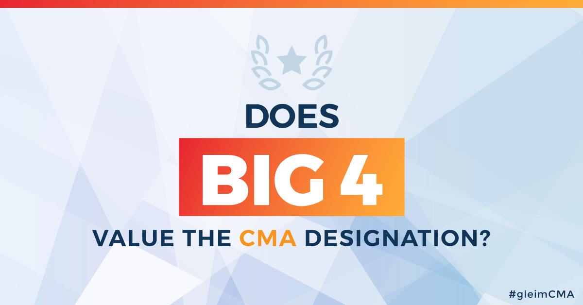 The Value of the CMA in the Big 4 | Gleim CMA Review