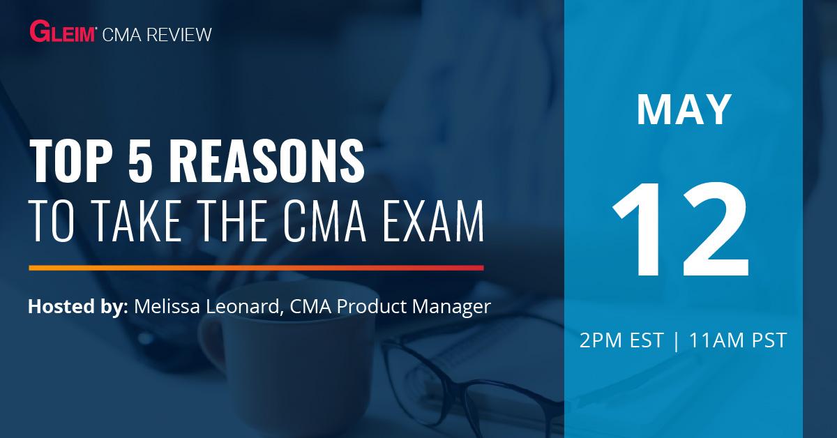 Top 5 Reasons to Take the CMA Exam   May 12