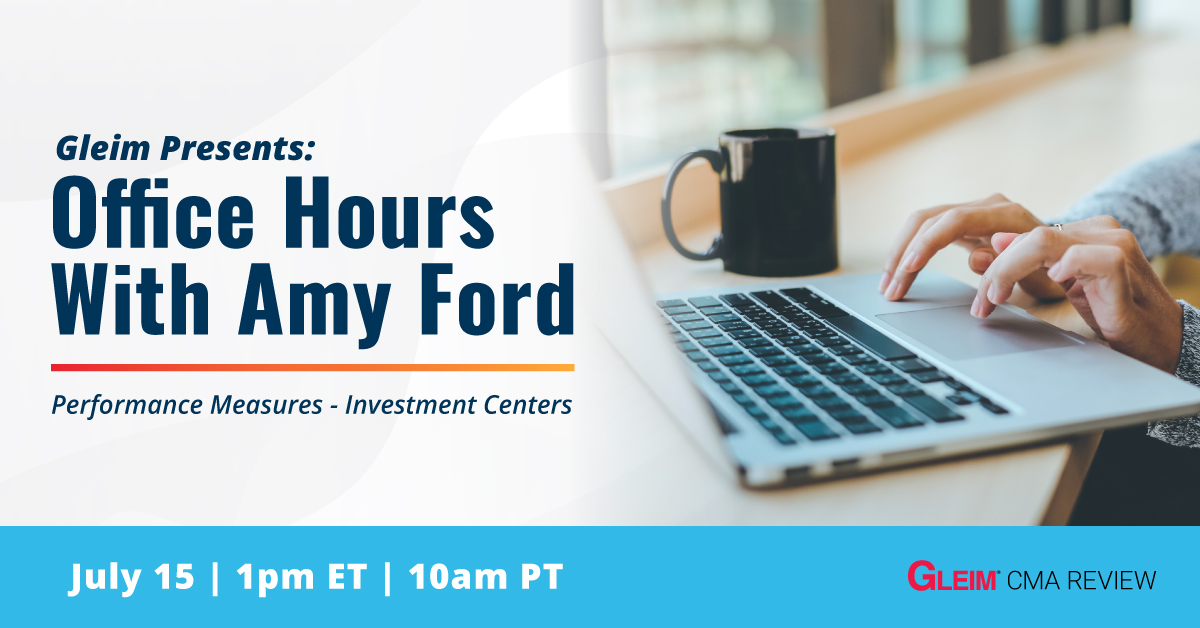 Gleim Presents: Office Hours With Amy Ford Performance Measures - Investment Centers   July 15